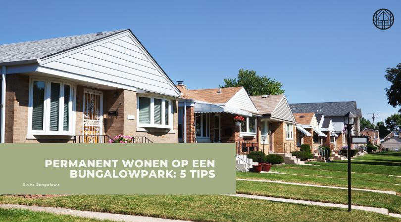 Permanent wonen op een bungalowpark: 5 tips