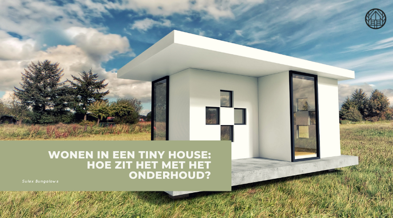 Wonen in een tiny house: hoe zit het met het onderhoud?